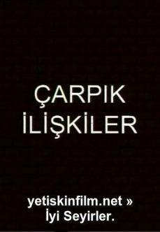 Çarpık İlişkiler Full Türk